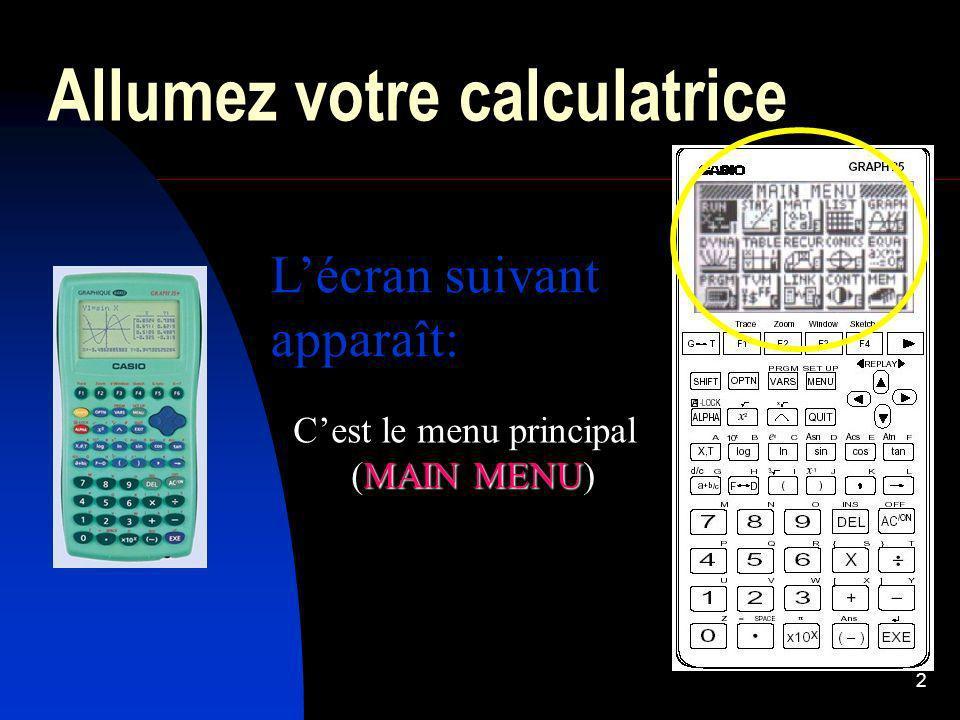 2 Allumez votre calculatrice Lécran suivant apparaît: Cest le menu principal MAIN MENU (MAIN MENU)