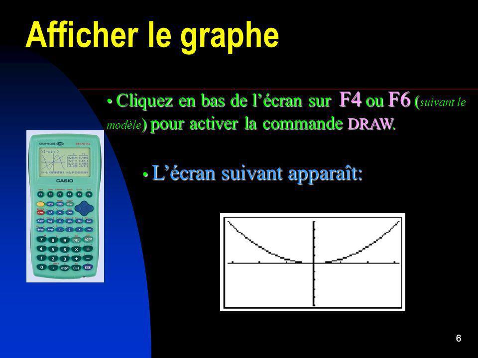 6 Afficher le graphe Cliquez en bas de lécran sur F4 ou F6 ( ) pour activer la commande DRAW. Cliquez en bas de lécran sur F4 ou F6 ( suivant le modèl