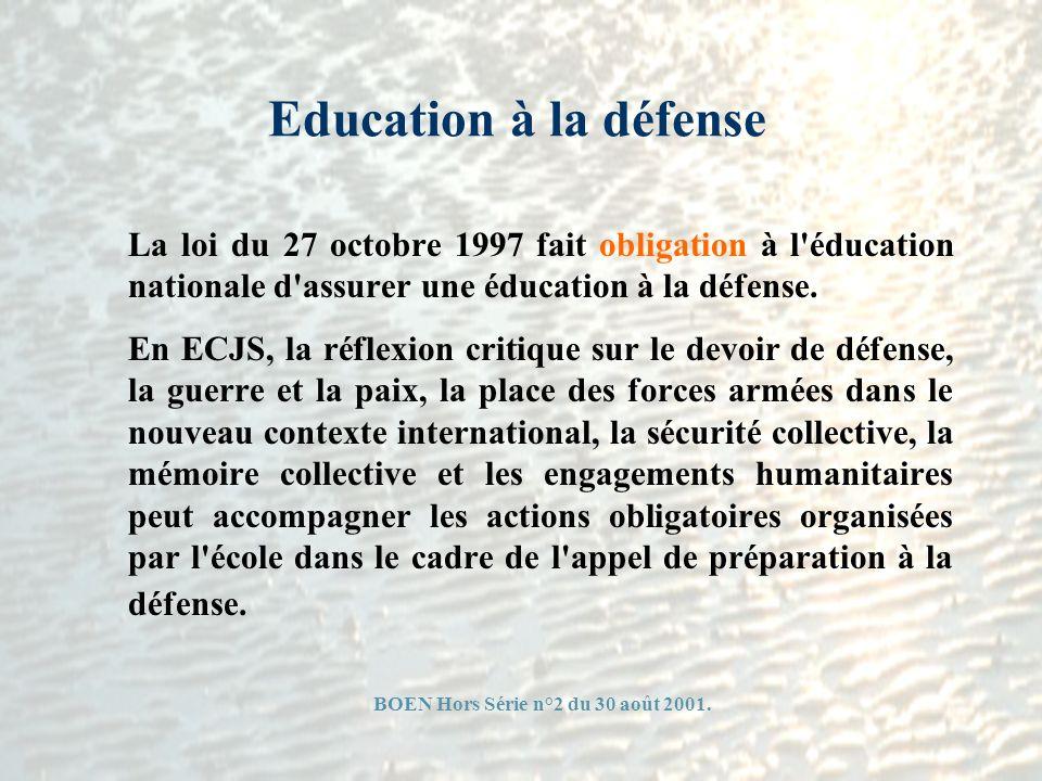 Education à la défense La loi du 27 octobre 1997 fait obligation à l'éducation nationale d'assurer une éducation à la défense. En ECJS, la réflexion c