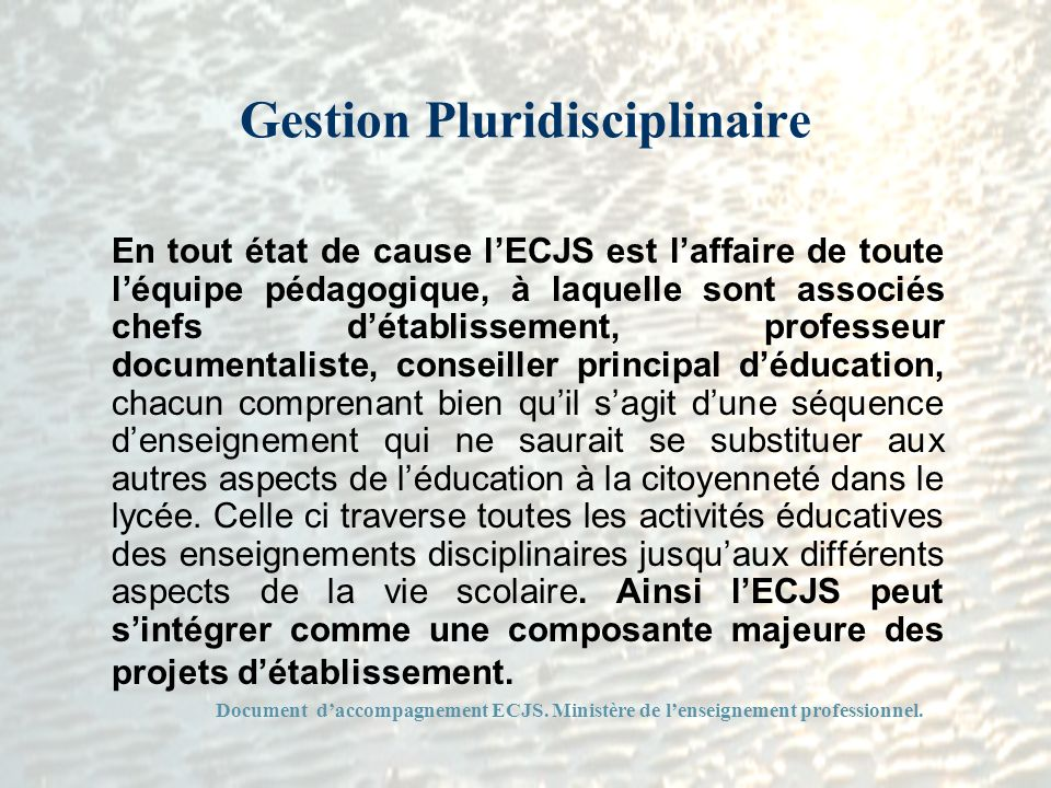 Gestion Pluridisciplinaire En tout état de cause lECJS est laffaire de toute léquipe pédagogique, à laquelle sont associés chefs détablissement, profe