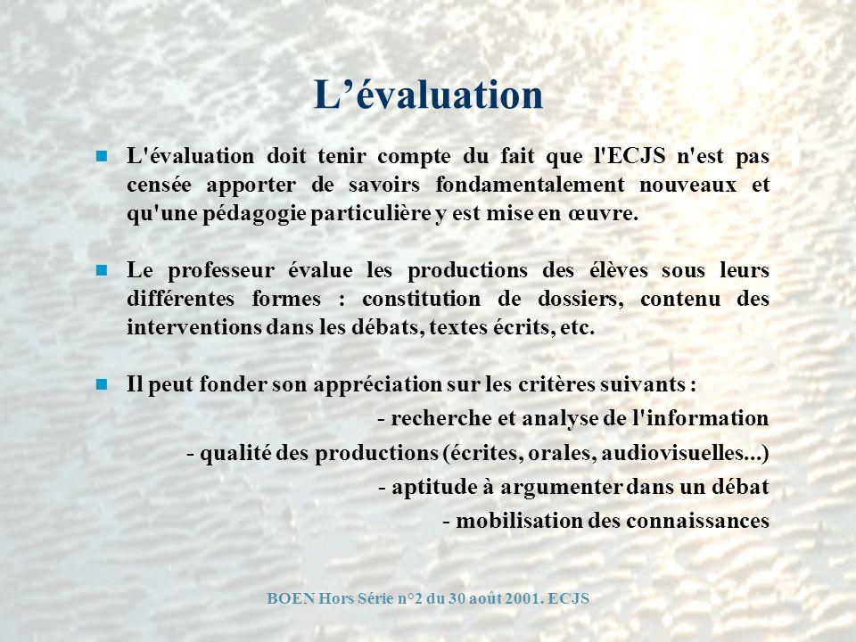 Lévaluation L'évaluation doit tenir compte du fait que l'ECJS n'est pas censée apporter de savoirs fondamentalement nouveaux et qu'une pédagogie parti