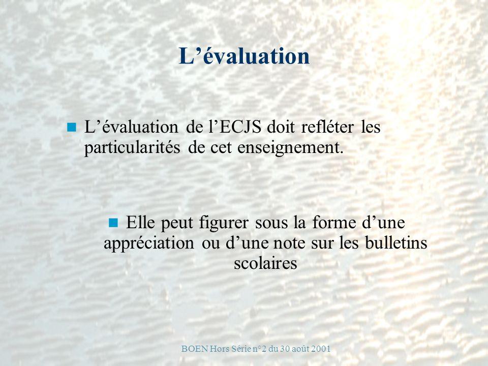 Lévaluation Lévaluation de lECJS doit refléter les particularités de cet enseignement. Elle peut figurer sous la forme dune appréciation ou dune note
