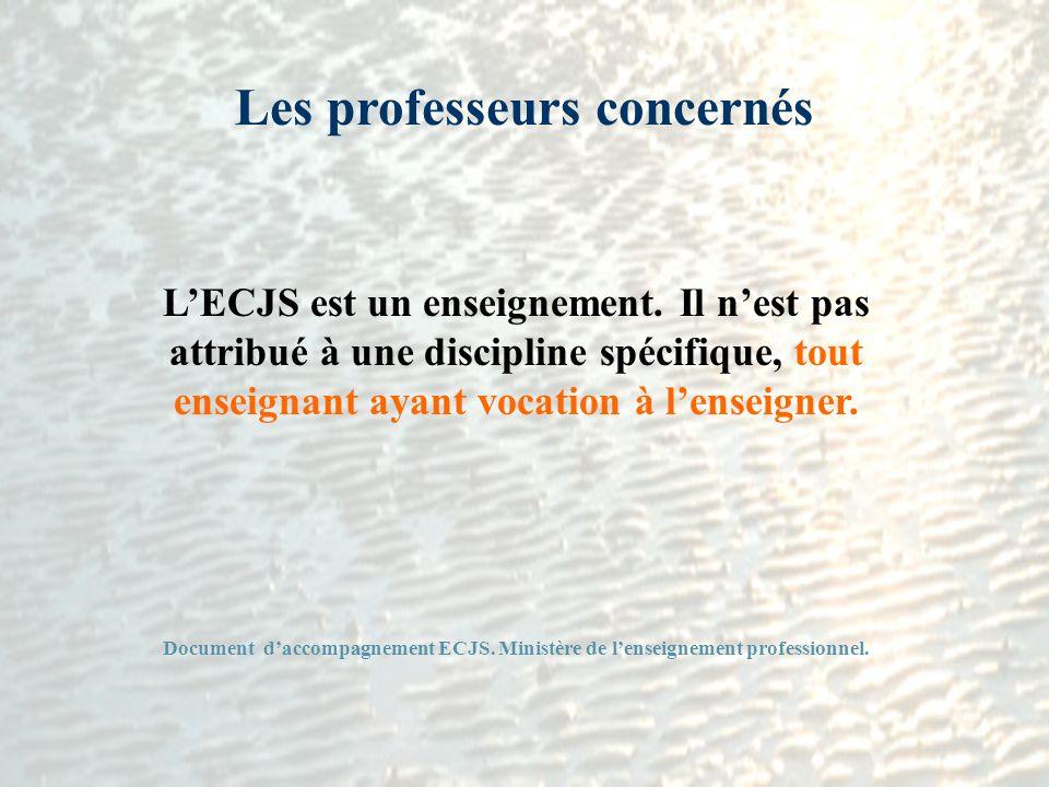 Les professeurs concernés LECJS est un enseignement. Il nest pas attribué à une discipline spécifique, tout enseignant ayant vocation à lenseigner. Do