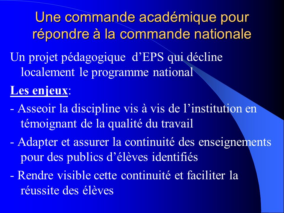 Une commande académique pour répondre à la commande nationale Un projet pédagogique dEPS qui décline localement le programme national Les enjeux: - As