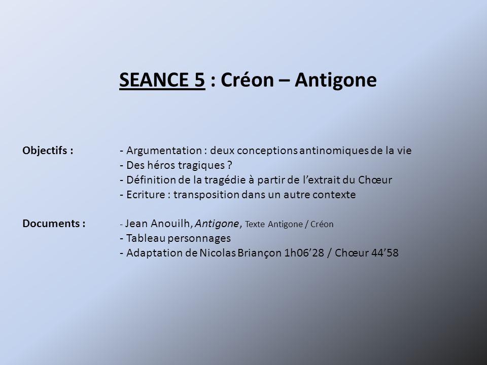 SEANCE 5 : Créon – Antigone Objectifs :- Argumentation : deux conceptions antinomiques de la vie - Des héros tragiques ? - Définition de la tragédie à