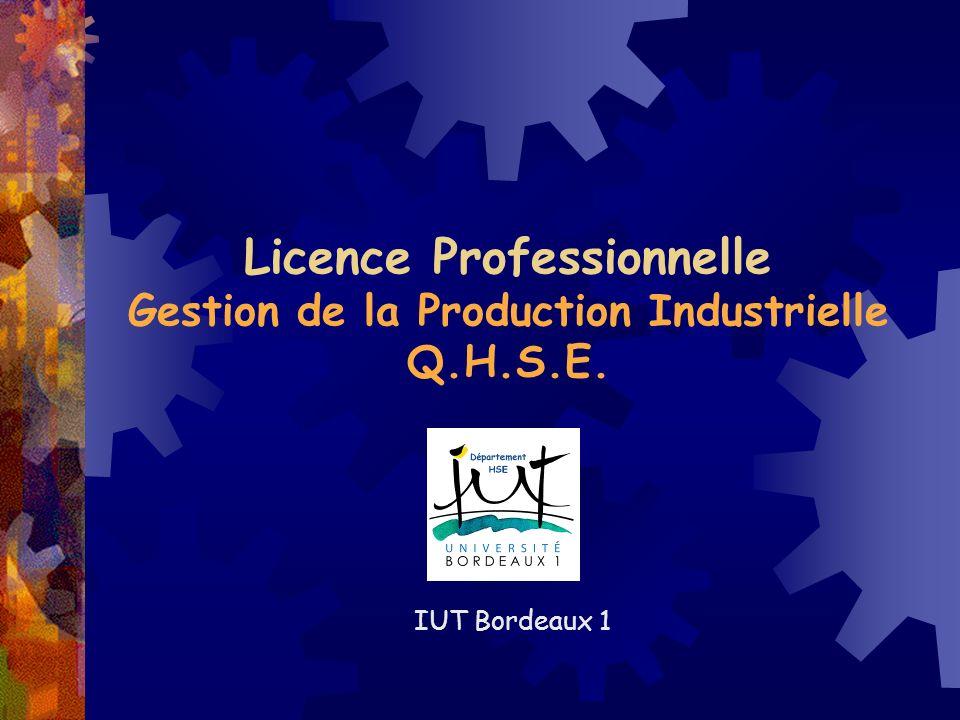 Licence Professionnelle Gestion de la Production Industrielle Q.H.S.E. IUT Bordeaux 1