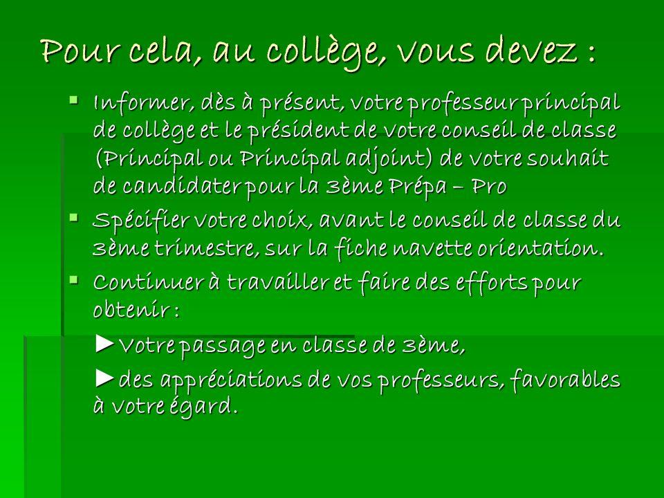Pour cela, au collège, vous devez : Informer, dès à présent, votre professeur principal de collège et le président de votre conseil de classe (Princip