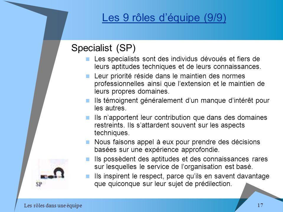 Les rôles dans une équipe 17 Specialist (SP) Les specialists sont des individus dévoués et fiers de leurs aptitudes techniques et de leurs connaissanc