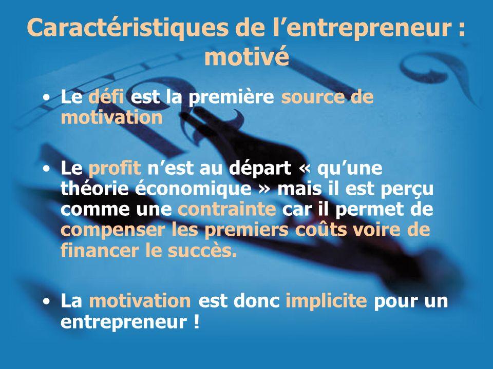 Le défi est la première source de motivation Le profit nest au départ « quune théorie économique » mais il est perçu comme une contrainte car il perme
