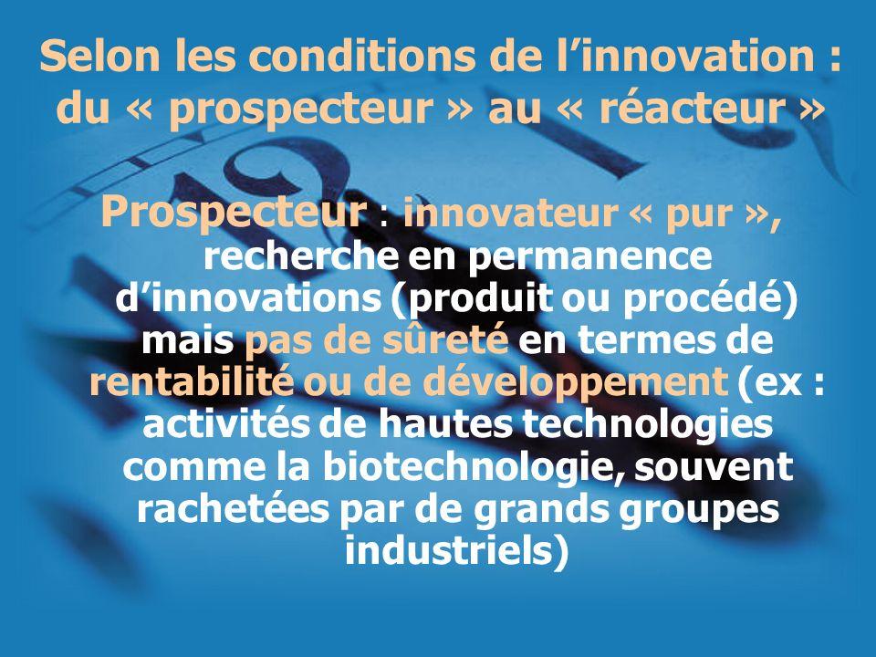 Selon les conditions de linnovation : du « prospecteur » au « réacteur » Prospecteur : innovateur « pur », recherche en permanence dinnovations (produ