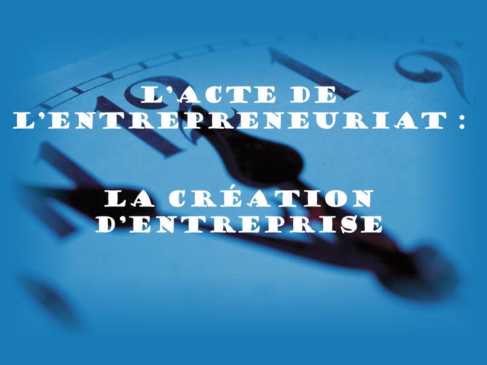 Lacte de lEntrepreneuriat : la création dentreprise