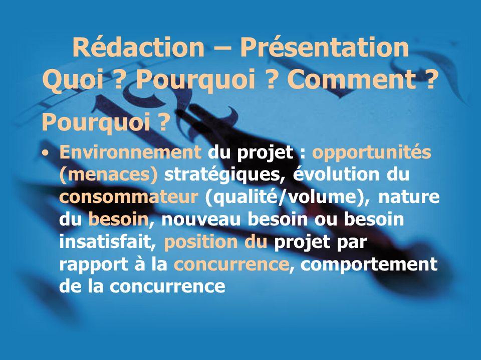 Rédaction – Présentation Quoi ? Pourquoi ? Comment ? Pourquoi ? Environnement du projet : opportunités (menaces) stratégiques, évolution du consommate