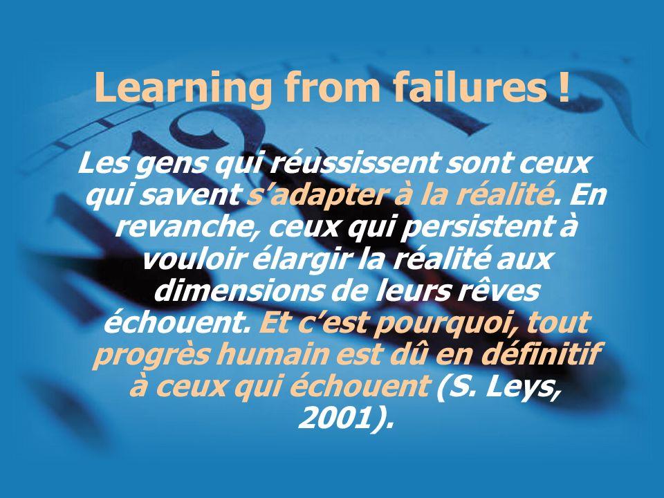 Learning from failures ! Les gens qui réussissent sont ceux qui savent sadapter à la réalité. En revanche, ceux qui persistent à vouloir élargir la ré