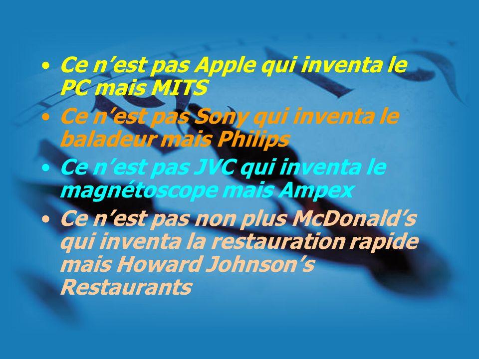 Ce nest pas Apple qui inventa le PC mais MITS Ce nest pas Sony qui inventa le baladeur mais Philips Ce nest pas JVC qui inventa le magnétoscope mais A
