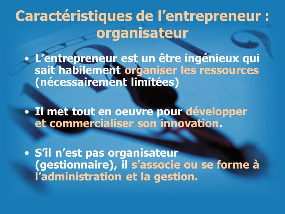 Lentrepreneur est un être ingénieux qui sait habilement organiser les ressources (nécessairement limitées) Il met tout en oeuvre pour développer et co