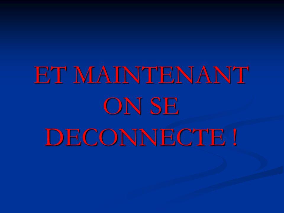 ET MAINTENANT ON SE DECONNECTE !