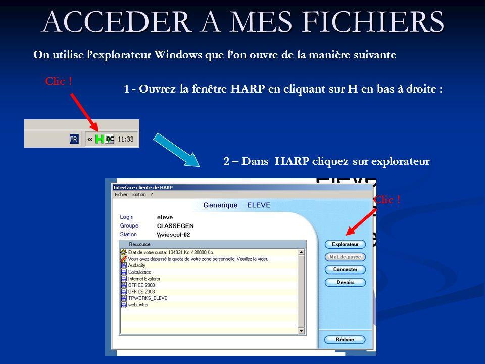 ACCEDER A MES FICHIERS 1 - Ouvrez la fenêtre HARP en cliquant sur H en bas à droite : Clic ! On utilise lexplorateur Windows que lon ouvre de la maniè