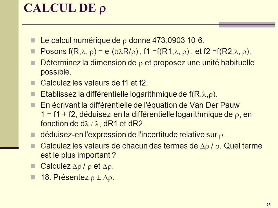 25 CALCUL DE Le calcul numérique de donne 473.0903 10-6. Posons f(R,, ) = e-( R/ ), f1 =f(R1,, ), et f2 =f(R2,, ). Déterminez la dimension de et propo