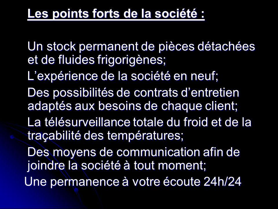 Les points forts de la société : Les points forts de la société : Un stock permanent de pièces détachées et de fluides frigorigènes; Un stock permanen