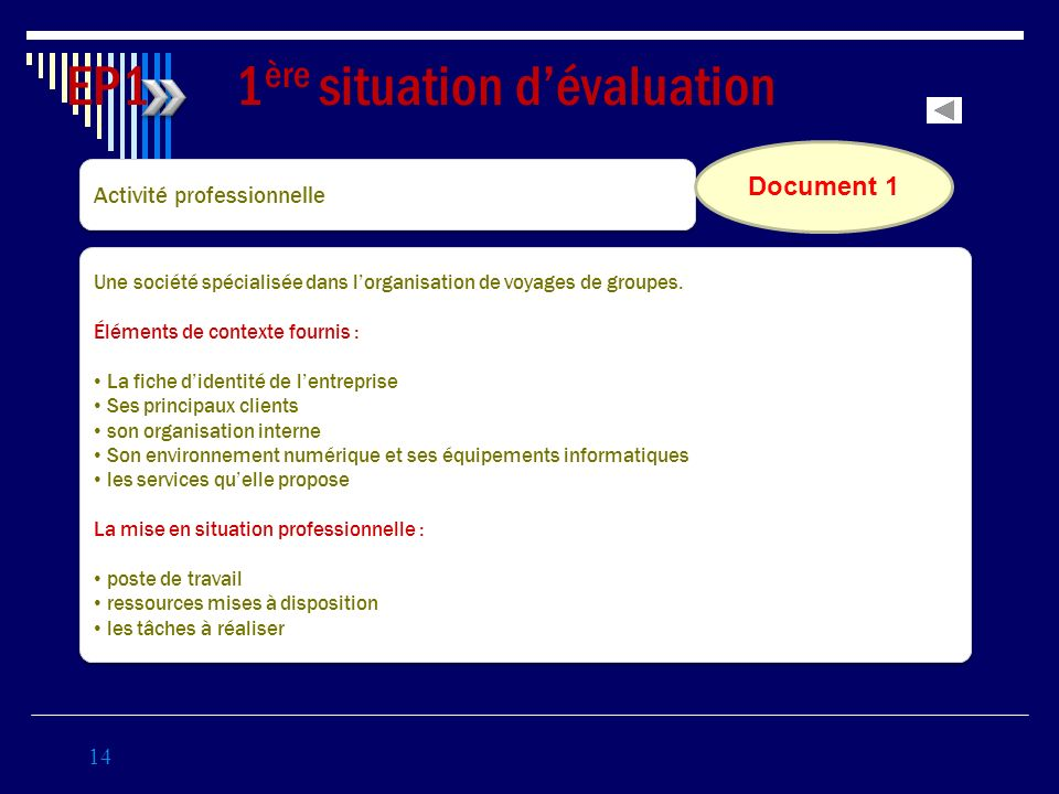 14 EP1 1 ère situation dévaluation Coef 3 Activité professionnelle Une société spécialisée dans lorganisation de voyages de groupes. Éléments de conte
