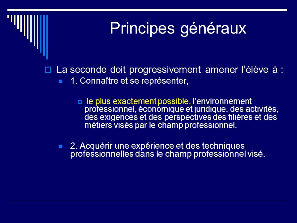 Principes généraux La seconde doit progressivement amener lélève à : 1. Connaître et se représenter, le plus exactement possible, lenvironnement profe