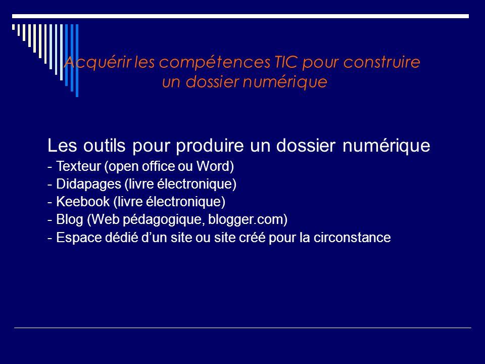 Acquérir les compétences TIC pour construire un dossier numérique Les outils pour produire un dossier numérique - Texteur (open office ou Word) - Dida