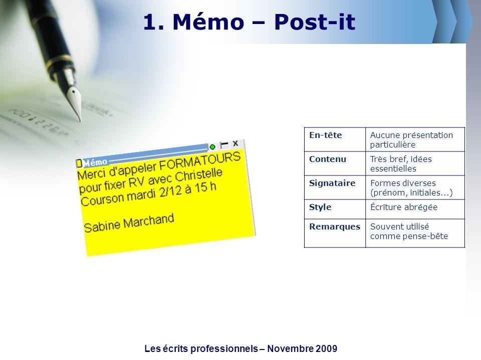 1. Mémo – Post-it En-têteAucune présentation particulière ContenuTrès bref, idées essentielles SignataireFormes diverses (prénom, initiales...) StyleÉ