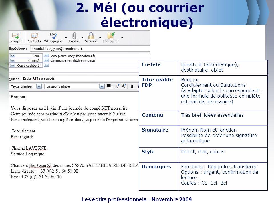 2. Mél (ou courrier électronique) Les écrits professionnels – Novembre 2009 En-têteÉmetteur (automatique), destinataire, objet Titre civilité FDP Bonj