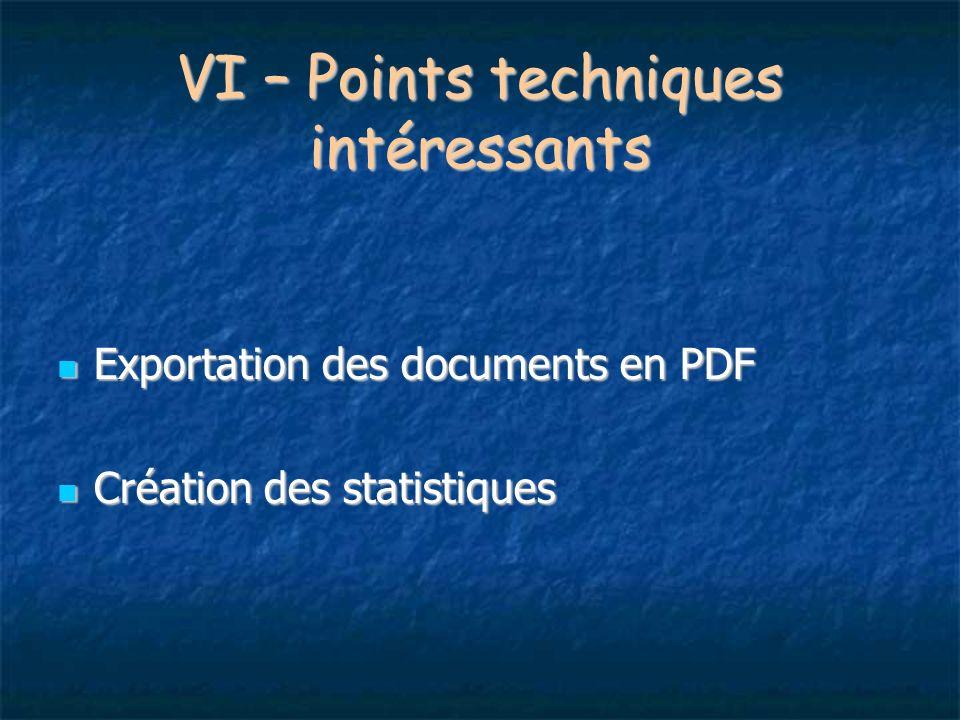 VI – Points techniques intéressants Exportation des documents en PDF Exportation des documents en PDF Création des statistiques Création des statistiq