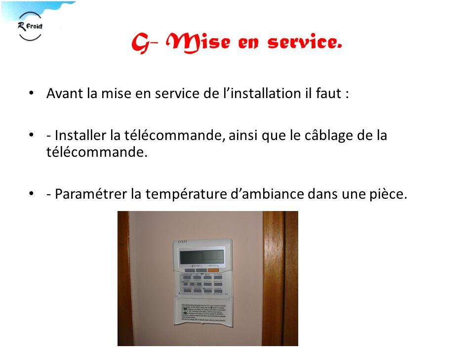G- Mise en service. Avant la mise en service de linstallation il faut : - Installer la télécommande, ainsi que le câblage de la télécommande. - Paramé