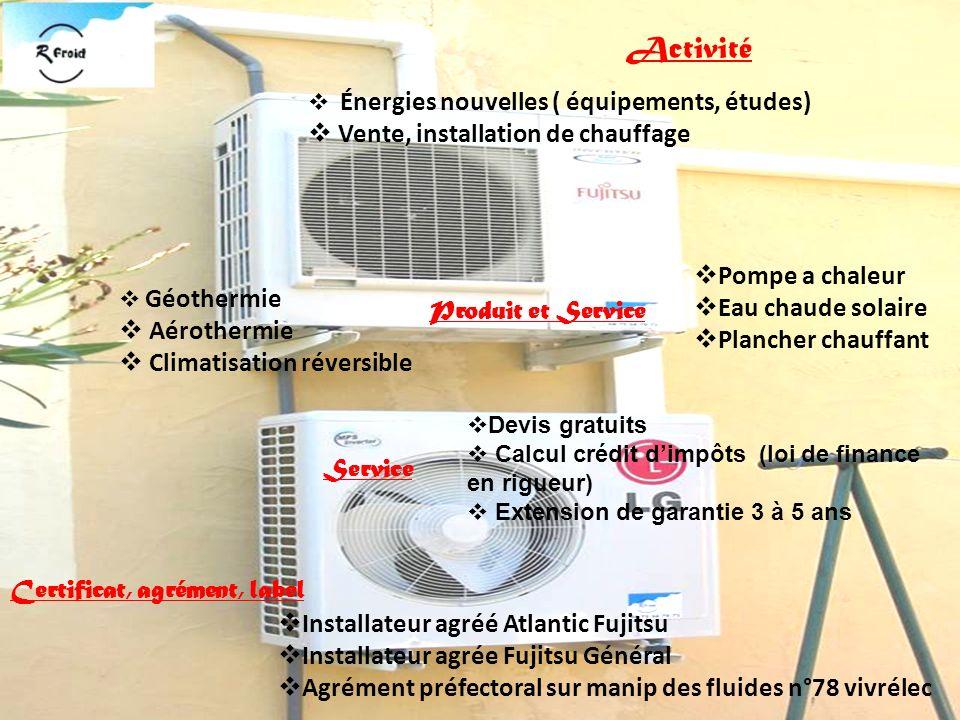 Énergies nouvelles ( équipements, études) Vente, installation de chauffage Géothermie Aérothermie Climatisation réversible Pompe a chaleur Eau chaude