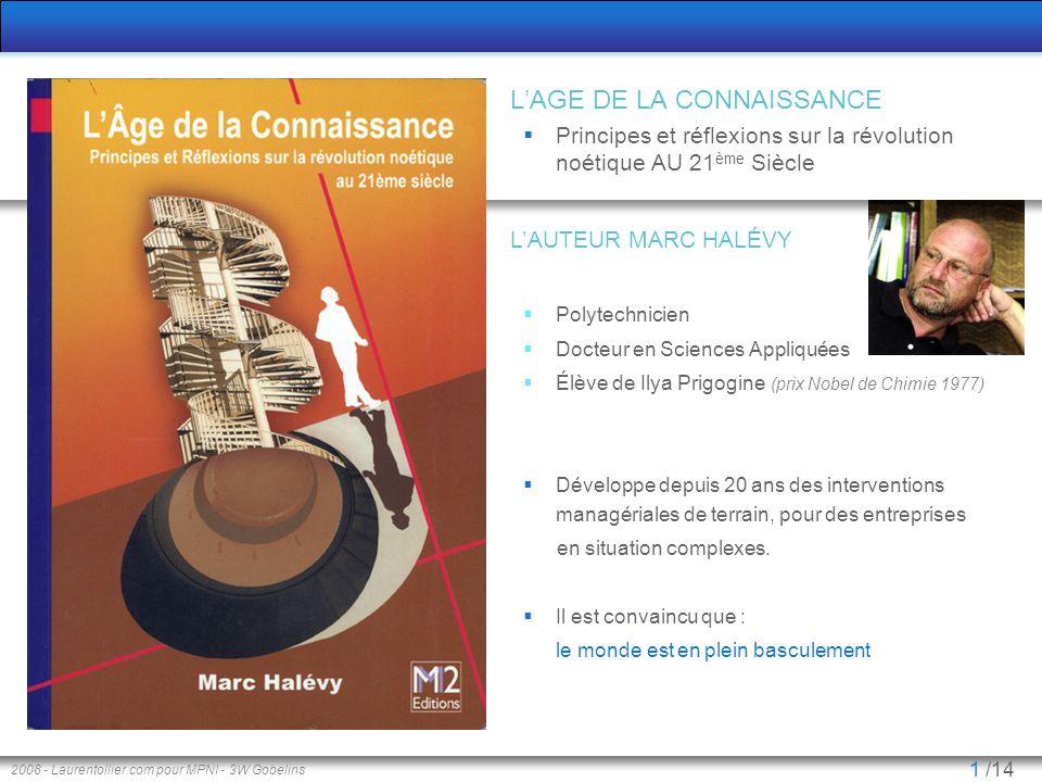 2008 - Laurentollier.com pour MPNI - 3W Gobelins 2 /14 Introduction ENTRÉE DANS LÈRE DE LA NOETIQUE Ce livre se fonde sur le constat que notre monde est en train dentrer dans une nouvelle ère, lère noétique.
