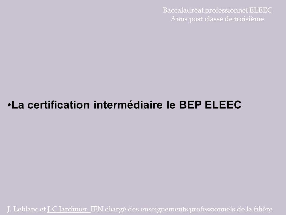 Baccalauréat professionnel ELEEC 3 ans post classe de troisième La certification intermédiaire le BEP ELEEC J. Leblanc et J-C Jardinier IEN chargé des