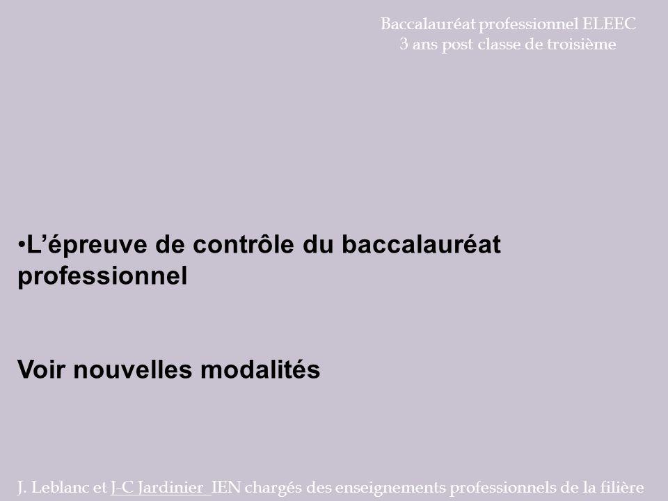 Baccalauréat professionnel ELEEC 3 ans post classe de troisième Lépreuve de contrôle du baccalauréat professionnel Voir nouvelles modalités J. Leblanc