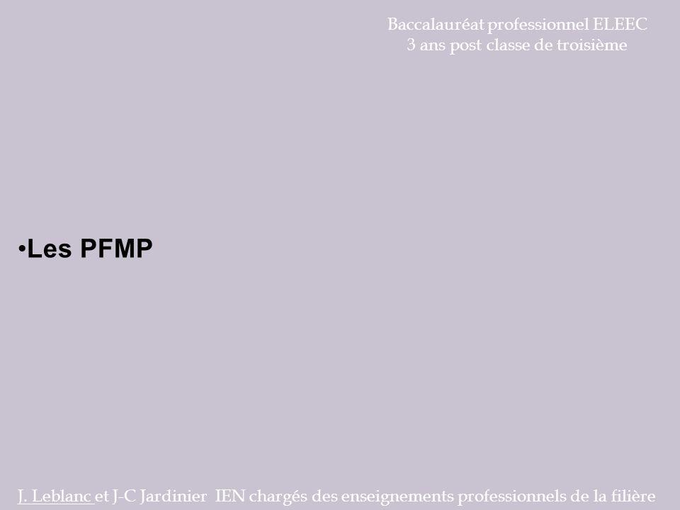 Baccalauréat professionnel ELEEC 3 ans post classe de troisième Les PFMP J. Leblanc et J-C Jardinier IEN chargés des enseignements professionnels de l