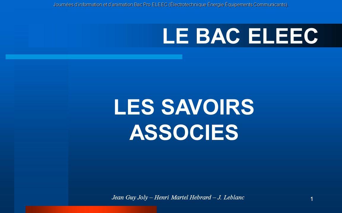 Journées dinformation et danimation Bac Pro ELEEC (Électrotechnique Énergie Équipements Communicants). 1 LE BAC ELEEC LES SAVOIRS ASSOCIES Jean Guy Jo