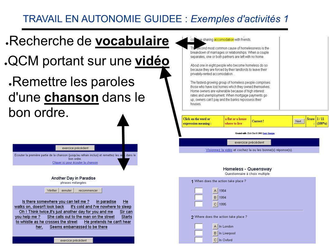 TRAVAIL EN AUTONOMIE GUIDEE : Exemples d activités 1 Recherche de vocabulaire QCM portant sur une vidéo Remettre les paroles d une chanson dans le bon ordre.