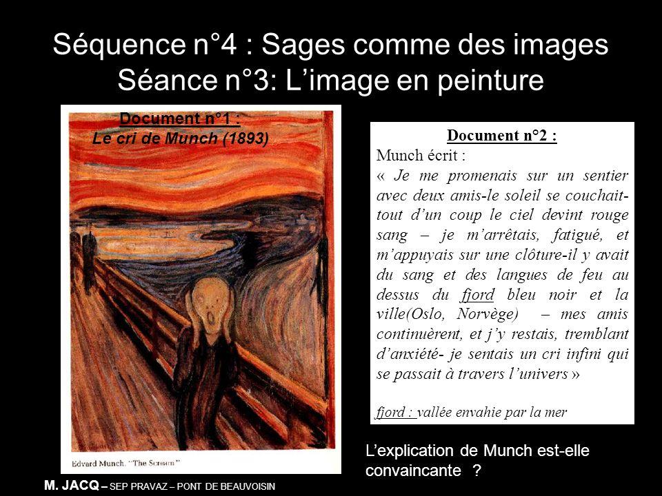 Séquence n°4 : Sages comme des images Séance n°3: Limage en peinture Document n°1 : Le cri de Munch (1893) Document n°2 : Munch écrit : « Je me promen