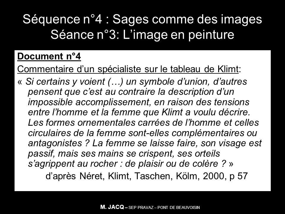 Séquence n°4 : Sages comme des images Séance n°3: Limage en peinture Document n°4 Commentaire dun spécialiste sur le tableau de Klimt: « Si certains y