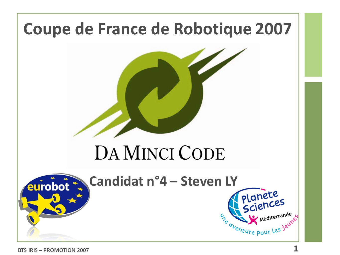 Coupe de France de Robotique 2007 Candidat n°4 – Steven LY BTS IRIS – PROMOTION 2007 1