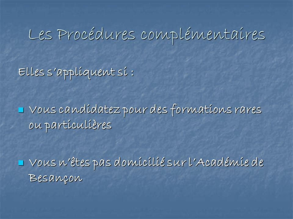 Les Procédures complémentaires Elles sappliquent si : Vous candidatez pour des formations rares ou particulières Vous candidatez pour des formations r