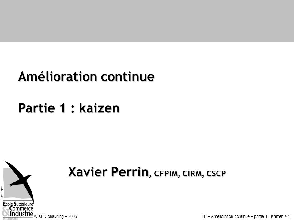 © XP Consulting – 2005LP – Amélioration continue – partie 1 : Kaizen > 12 Outils Mesurer : les indicateurs (exemple) Temps de passage (j) CENTRE DE CHARGE : DEBIT Temps de passage moyen à l opération en jours Objectif : 3j Action corrective semaines