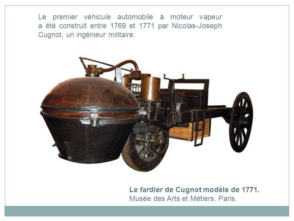 Le premier véhicule automobile à moteur vapeur a été construit entre 1769 et 1771 par Nicolas-Joseph Cugnot, un ingénieur militaire.