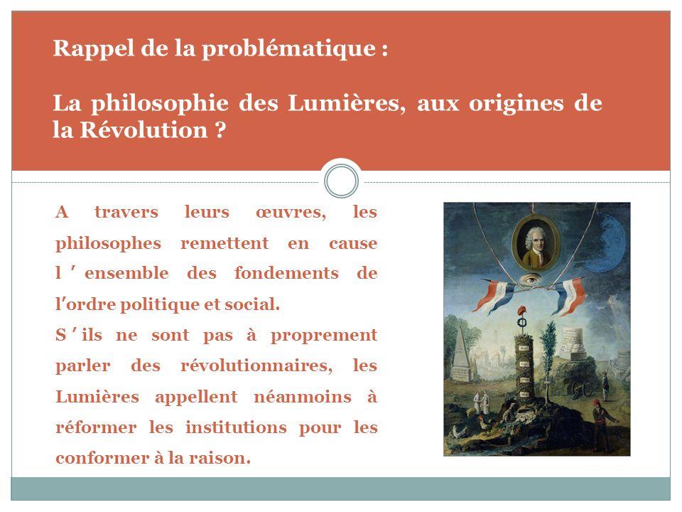 Rappel de la problématique : La philosophie des Lumières, aux origines de la Révolution .