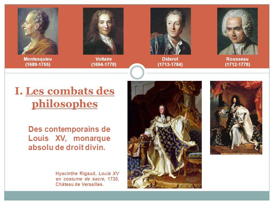 Montesquieu (1689-1755) Voltaire (1694-1778) Diderot (1713-1784) Rousseau (1712-1778) Hyacinthe Rigaud, Louis XV en costume de sacre, 1730, Château de Versailles.