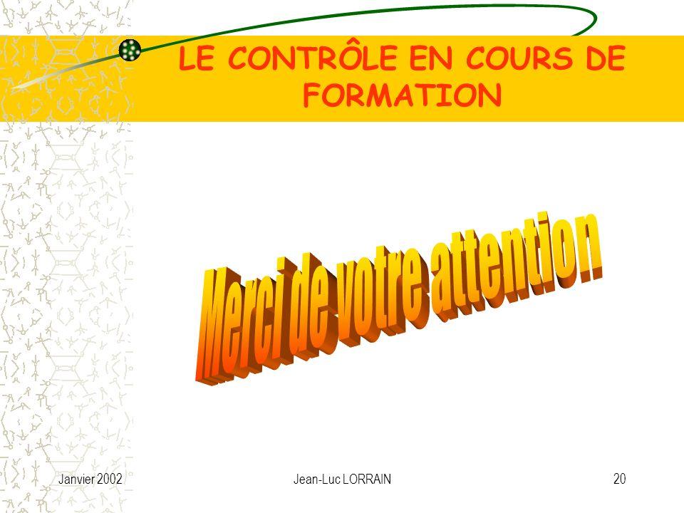 Janvier 2002Jean-Luc LORRAIN20 LE CONTRÔLE EN COURS DE FORMATION