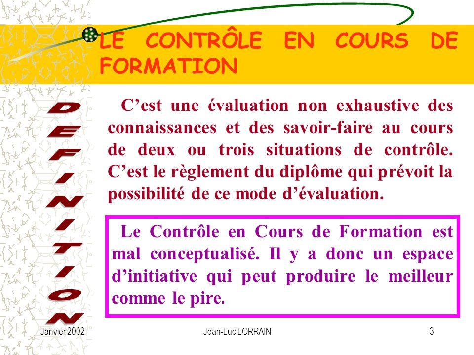 Janvier 2002Jean-Luc LORRAIN4 LE CONTRÔLE EN COURS DE FORMATION 1) Le champ d application 2) Les objectifs 3) Le principe 4) Les situations d évaluation 5) L évaluation