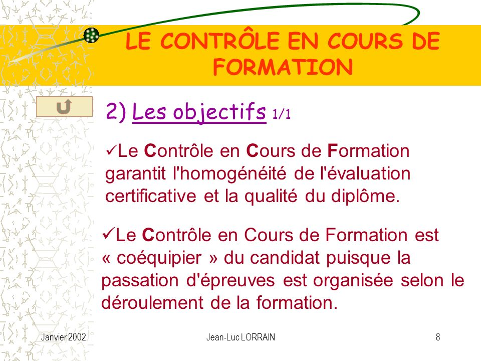 Janvier 2002Jean-Luc LORRAIN9 LE CONTRÔLE EN COURS DE FORMATION 3) Le principe 1/5 Le Contrôle en Cours de Formation suppose une approche globale de l évaluation et rejette l évaluation de compétences isolées.