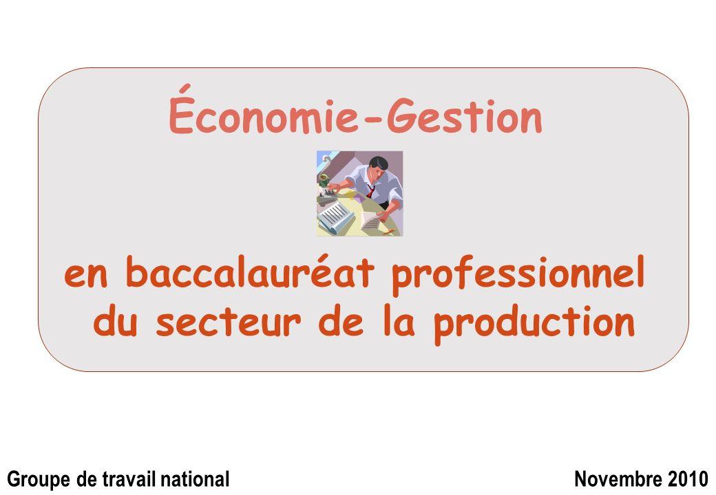 Économie-Gestion en baccalauréat professionnel du secteur de la production Groupe de travail nationalNovembre 2010