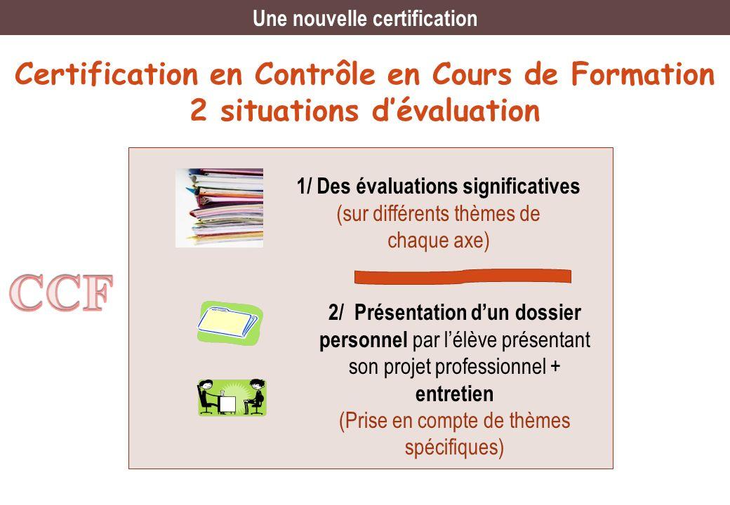 Certification en Contrôle en Cours de Formation 2 situations dévaluation 1/ Des évaluations significatives (sur différents thèmes de chaque axe) 2/ Pr